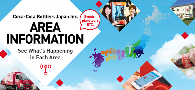 Coca-Cola Bottlers Japan Inc. AREA INFORMATION See what is happening